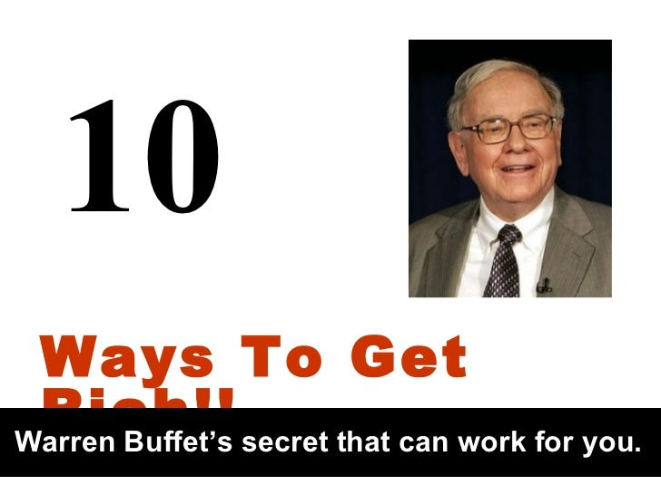 10  Ways To Get Rich!! Warren Buffet's secret that can work for you.