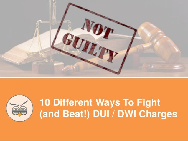 10 Different Ways To Fight (and Beat!) DUI / DWI Charges