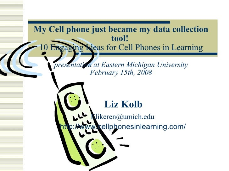 My Cell phone just became my data collection tool!   10 Engaging Ideas for Cell Phones in Learning presentation at Eastern...