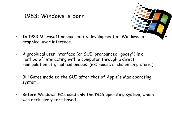 1983: Windows is born <ul><li>In 1983 Microsoft announced its development of Windows, a graphical user interface.  </li></...