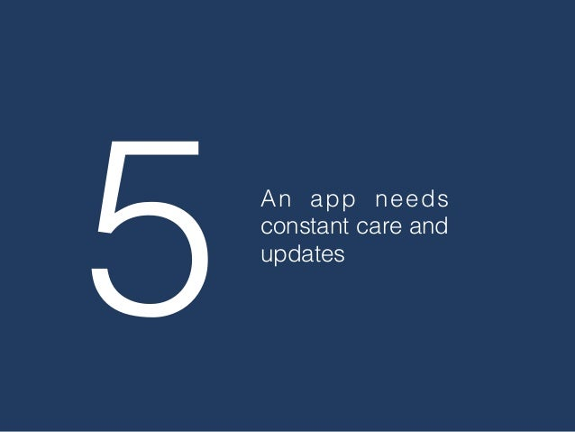 5 An app needs constant care and updates