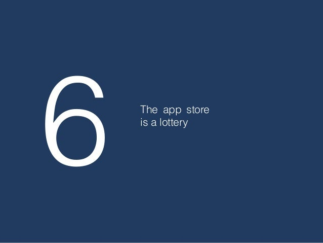 6 The app store is a lottery