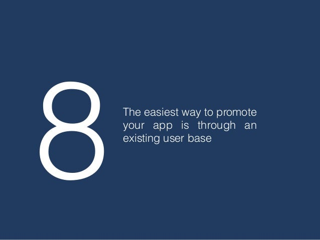 8The easiest way to promote your app is through an existing user base