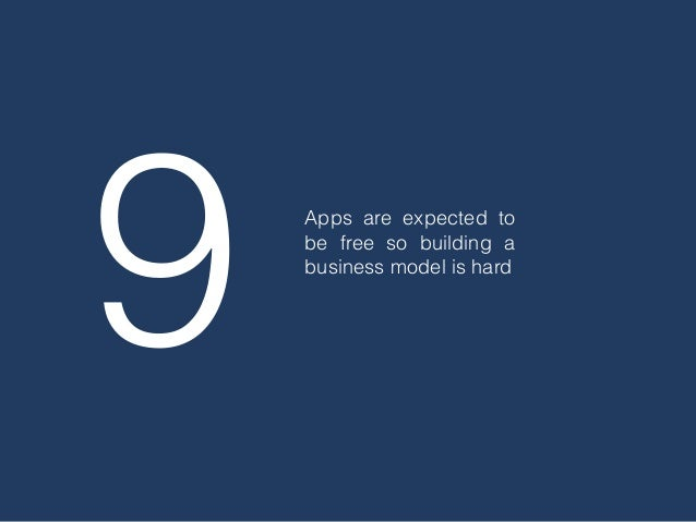 9 Apps are expected to be free so building a business model is hard