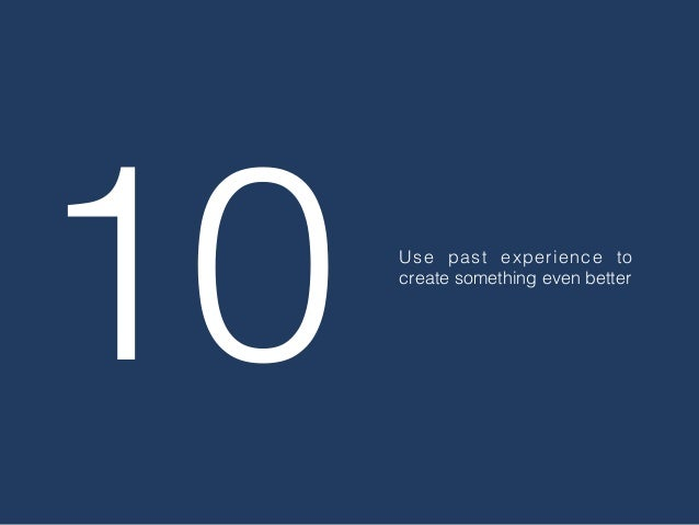 10 Use past experience to create something even better
