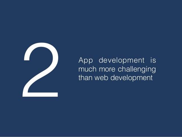 2 App development is much more challenging than web development