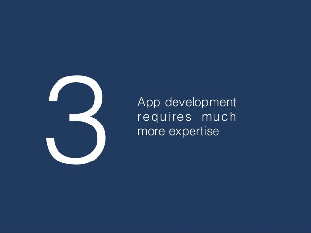 3 App development requires much more expertise