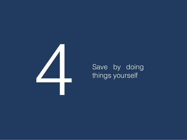 4 Save by doing things yourself