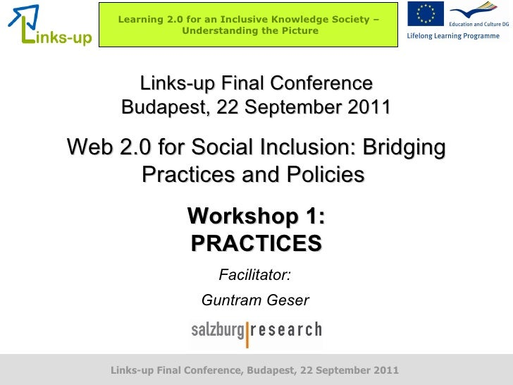 Links-up Final Conference Budapest, 22 September 2011 Web 2.0 for Social Inclusion: Bridging Practices and Policies  Works...