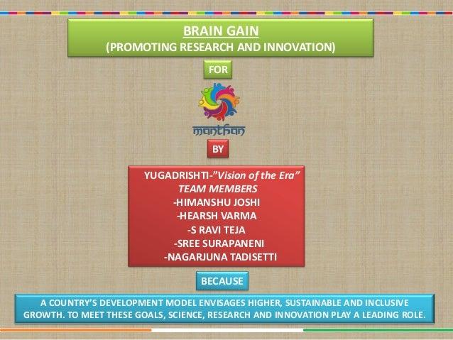 "BRAIN GAIN (PROMOTING RESEARCH AND INNOVATION) YUGADRISHTI-""Vision of the Era"" TEAM MEMBERS -HIMANSHU JOSHI -HEARSH VARMA ..."