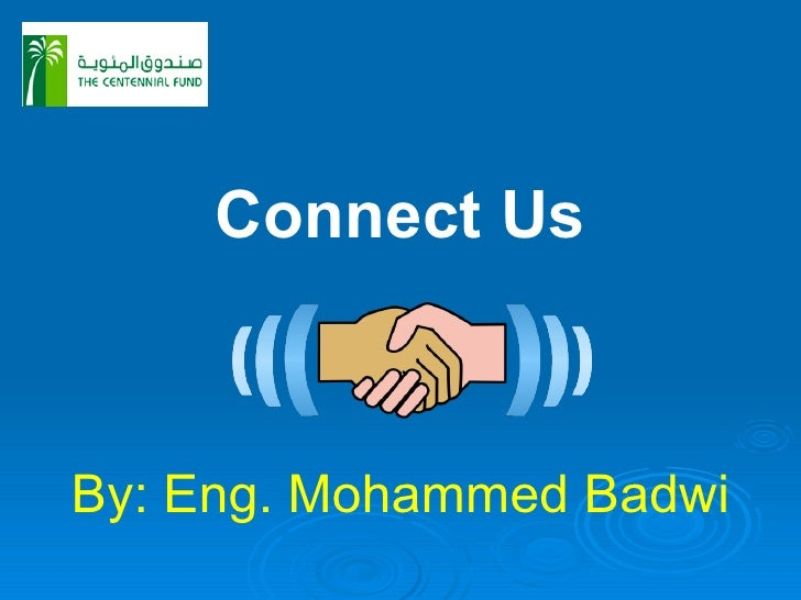 Connect Us By: Eng. Mohammed Badwi