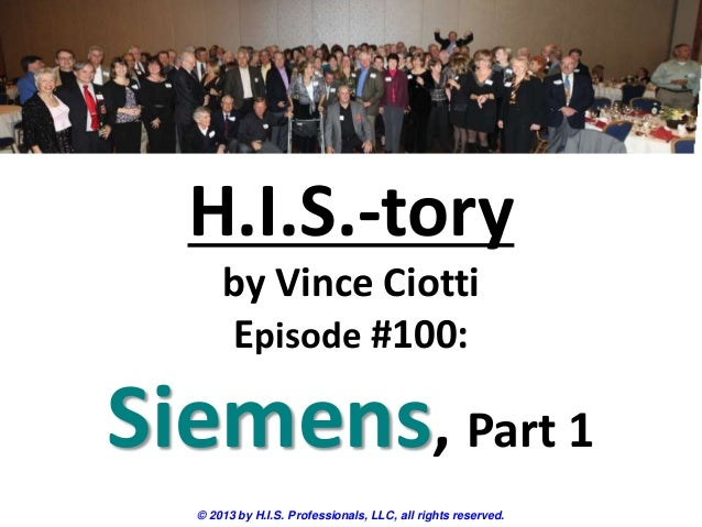 H.I.S.-tory by Vince Ciotti Episode #100: Siemens, Part 1 © 2013 by H.I.S. Professionals, LLC, all rights reserved.