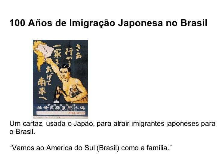 """100 Años de Imigração Japonesa no Brasil Um cartaz, usada o Japão, para atrair imigrantes japoneses para o Brasil. """" Vamos..."""