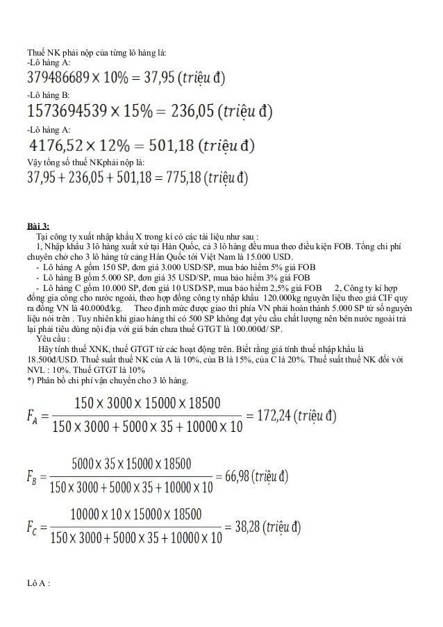 Thuế NK phải nộp của từng lô hàng là: -Lô hàng A: -Lô hàng B: -Lô hàng A: Vậy tổng số thuế NKphải nộp là: Bài 3: Tại công ...