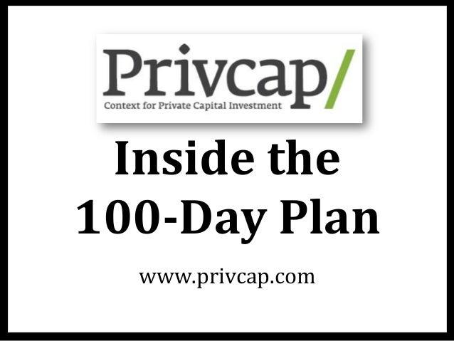 Inside  the     100-‐Day  Plan     www.privcap.com