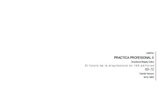 PRACTICA PROFESIONAL II Arquitecta Magaly Caba UNPHU 69-72 E l f u t u r o d e l a a r q u i t e c t u r a e n 1 0 0 e d i...