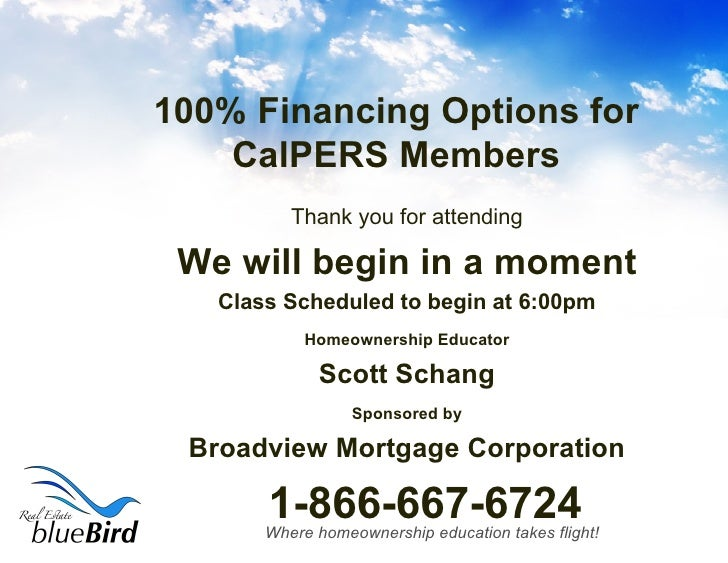 100% Financing Options for CalPERS Members <ul><li>Thank you for attending </li></ul><ul><li>We will begin in a moment </l...