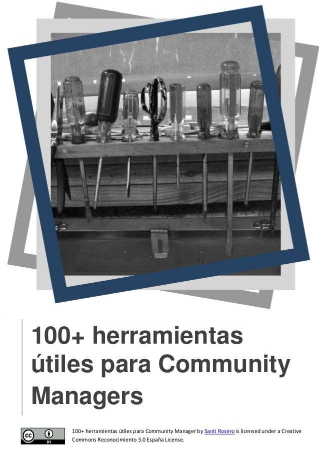 100+ herramientas útiles para Community Managers 100+ herramientas útiles para Community Manager by Santi Rosero is licens...