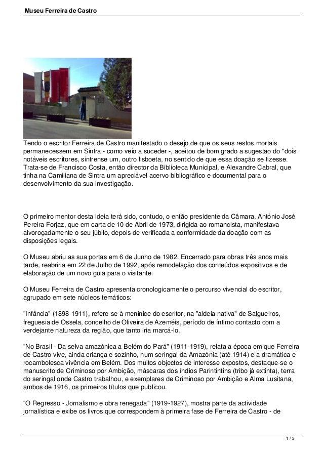 Museu Ferreira de CastroTendo o escritor Ferreira de Castro manifestado o desejo de que os seus restos mortaispermanecesse...