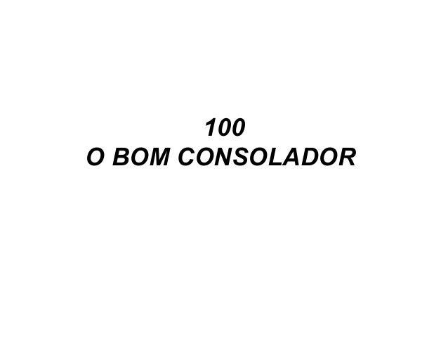 100 O BOM CONSOLADOR