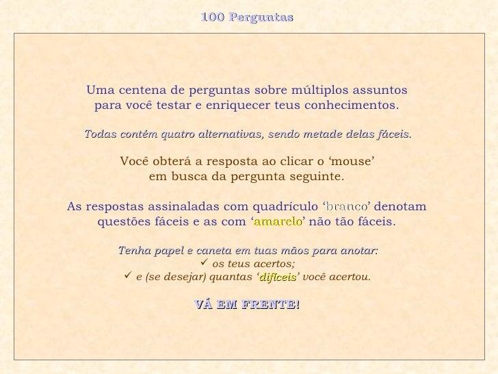 100 Perguntas  <ul><li>Uma centena de perguntas sobre múltiplos assuntos  </li></ul><ul><li>para você testar e enriquecer ...