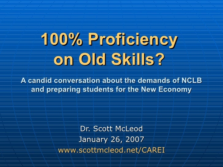 100% Proficiency  on Old Skills?     A candid conversation about the demands of NCLB and preparing students for the New Ec...