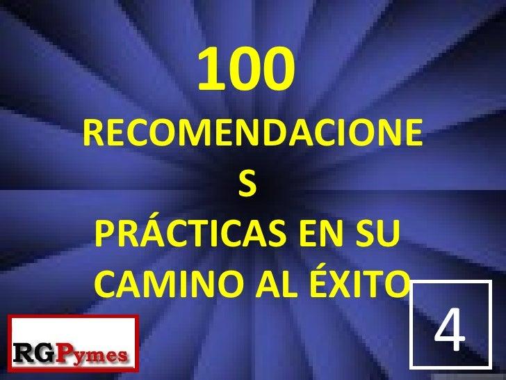 100 RECOMENDACIONE         S  PRÁCTICAS EN SU  CAMINO AL ÉXITO                    4