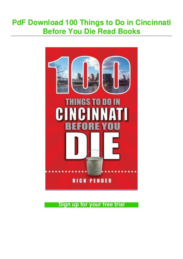 PdF Download 100 Things to Do in Cincinnati Before You Die Read Books Sign up for your free trial