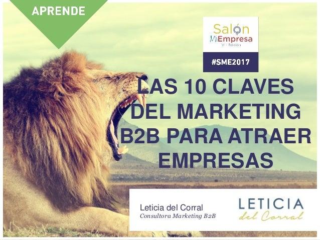 LAS 10 CLAVES DEL MARKETING B2B PARA ATRAER EMPRESAS Leticia del Corral Consultora Marketing B2B