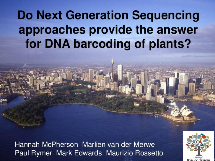 Do Next Generation Sequencingapproaches provide the answer for DNA barcoding of plants?Hannah McPherson Marlien van der Me...