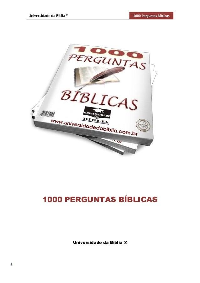 Universidade da Bíblia ® 1000 Perguntas Bíblicas 1 1000 PERGUNTAS BÍBLICAS Universidade da Bíblia ®
