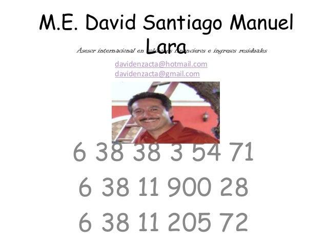 M.E. David Santiago ManuelLara6 38 38 3 54 716 38 11 900 286 38 11 205 72Asesor internacional en colchones financieros e i...