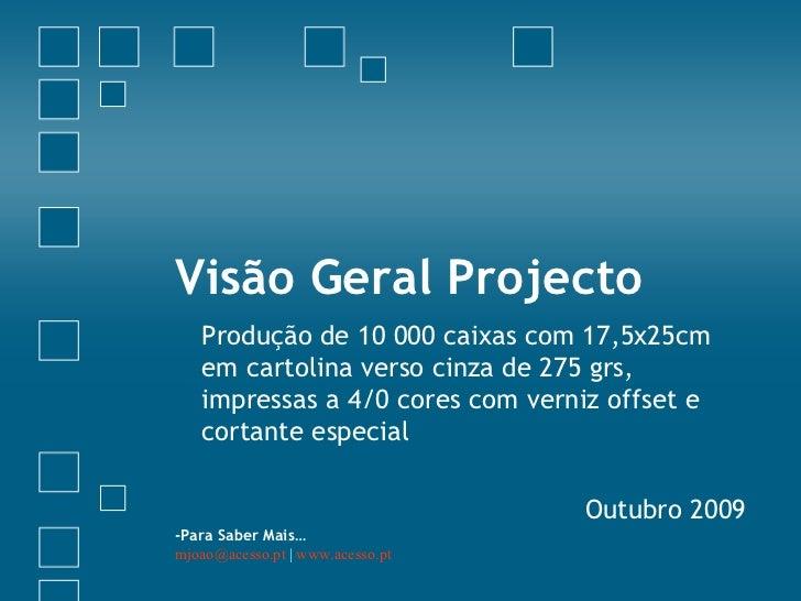 Visão Geral Projecto Produção de 10 000 caixas com 17,5x25cm em cartolina verso cinza de 275 grs, impressas a 4/0 cores co...