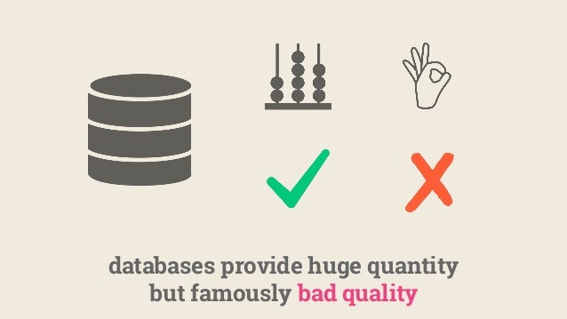 databases provide huge quantity but famously bad quality