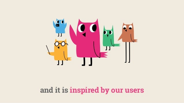 and it is inspired by our users