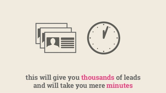 this will give you thousands of leads and will take you mere minutes