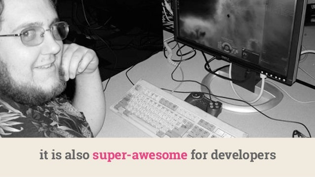 it is also super-awesome for developers