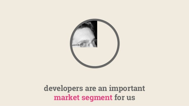 developers are an important market segment for us