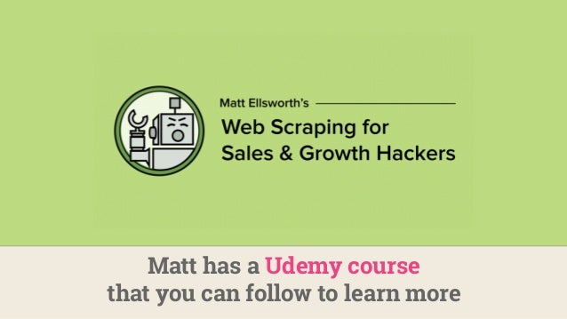Matt has a Udemy course that you can follow to learn more