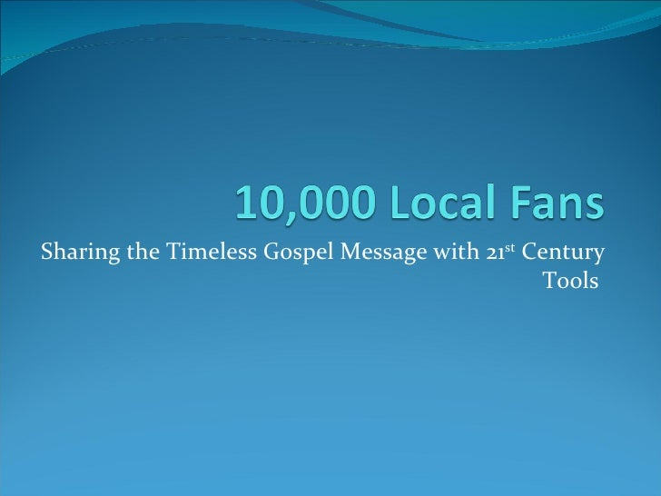 Sharing the Timeless Gospel Message with 21 st  Century Tools