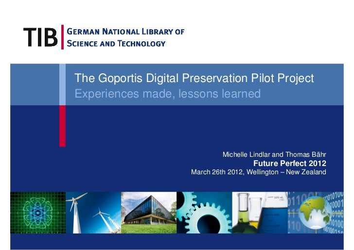 The Goportis Digital Preservation Pilot ProjectExperiences made, lessons learned                               Michelle Li...