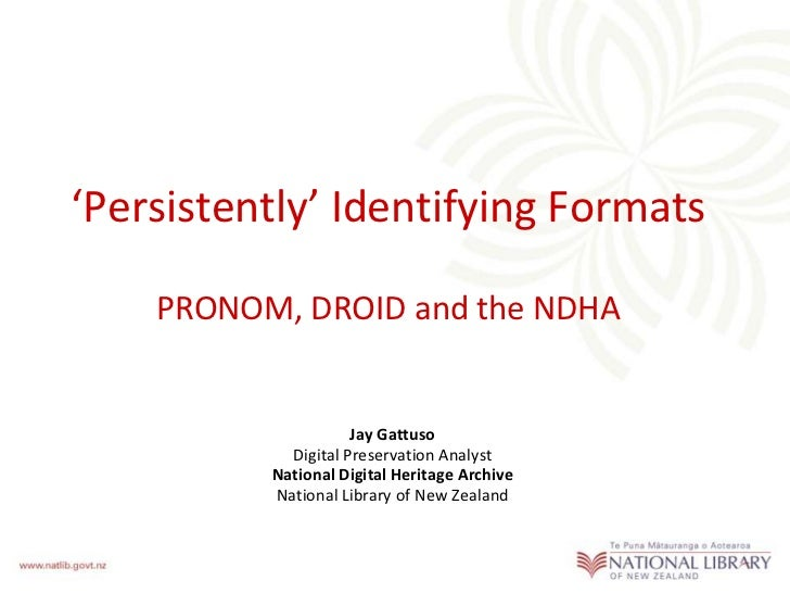 'Persistently' Identifying Formats    PRONOM, DROID and the NDHA                     Jay Gattuso            Digital Preser...