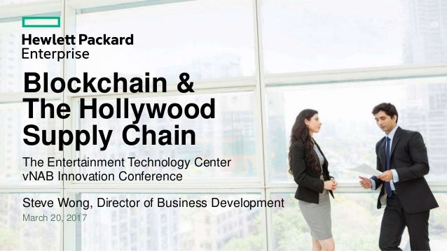 Blockchain & The Hollywood Supply Chain The Entertainment Technology Center vNAB Innovation Conference Steve Wong, Directo...