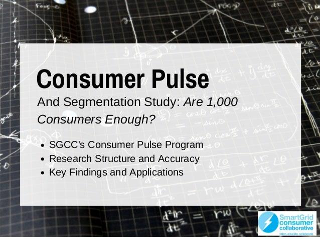 Consumer Pulse AndSegmentationStudy:Are1,000 ConsumersEnough? SGCC'sConsumerPulseProgram ResearchStructureandAc...