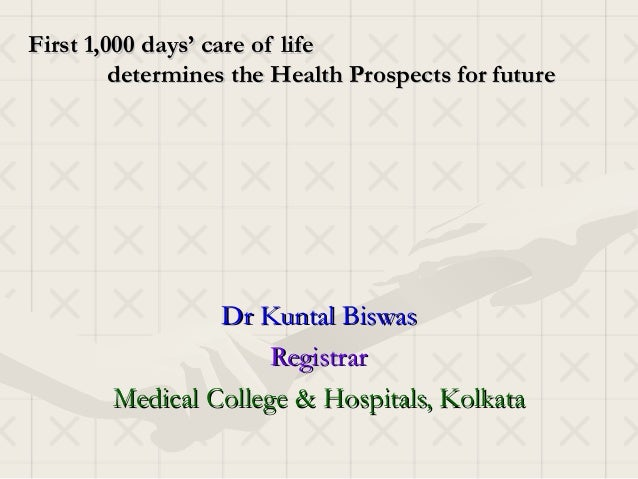 First 1,000 days' care of life         determines the Health Prospects for future                 Dr Kuntal Biswas        ...