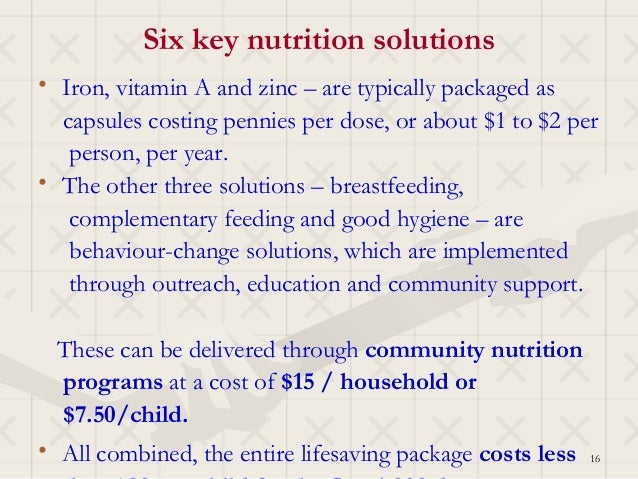 Six key nutrition solutions• Iron, vitamin A and zinc – are typically packaged as  capsules costing pennies per dose, or a...