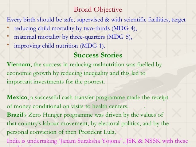 Broad ObjectiveEvery birth should be safe, supervised & with scientific facilities, target• reducing child mortality by tw...