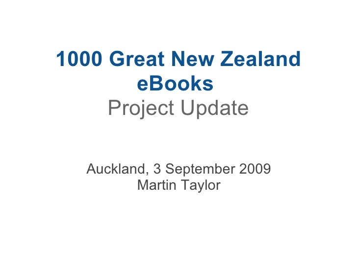 1000 Great New Zealand eBooks  Project Update Auckland, 3 September 2009 Martin Taylor