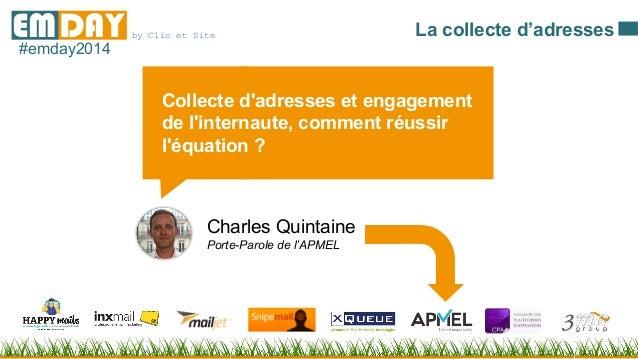 by Clic et SiteEMDAY#emday2014 Collecte d'adresses et engagement de l'internaute, comment réussir l'équation ? Charles Qui...