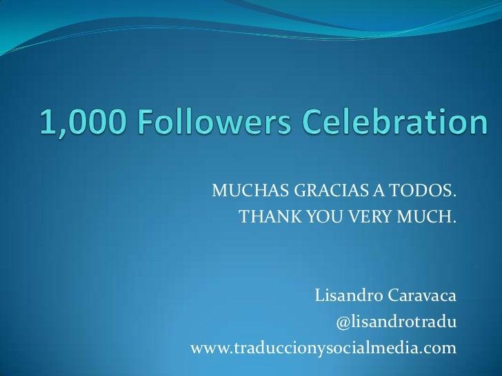 MUCHAS GRACIAS A TODOS.    THANK YOU VERY MUCH.              Lisandro Caravaca                 @lisandrotraduwww.traduccio...
